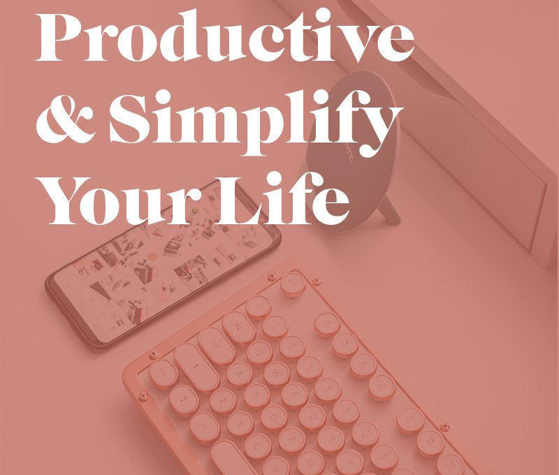 Graphic that says Be More Productive and Simplify Your Life