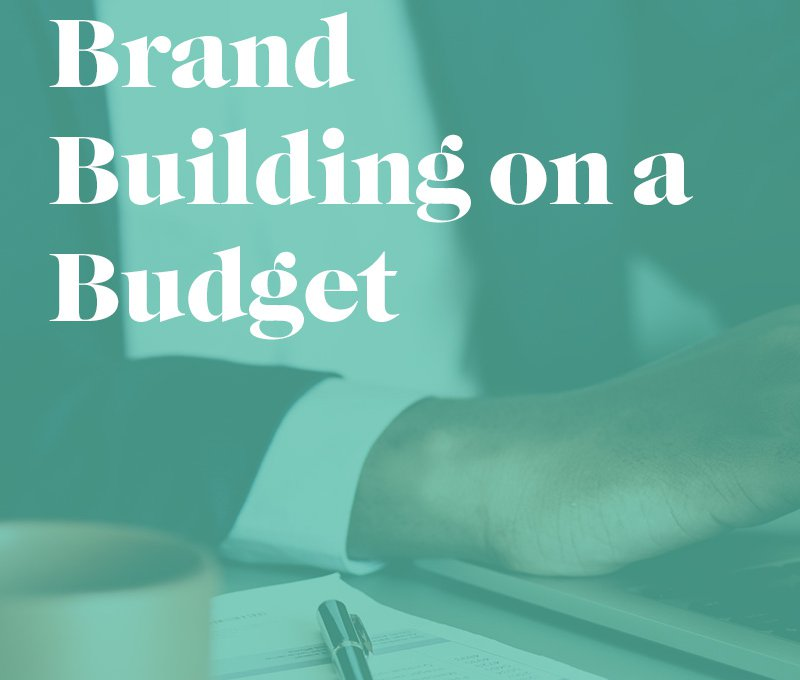 Graphic that says Brand Building on a Budget