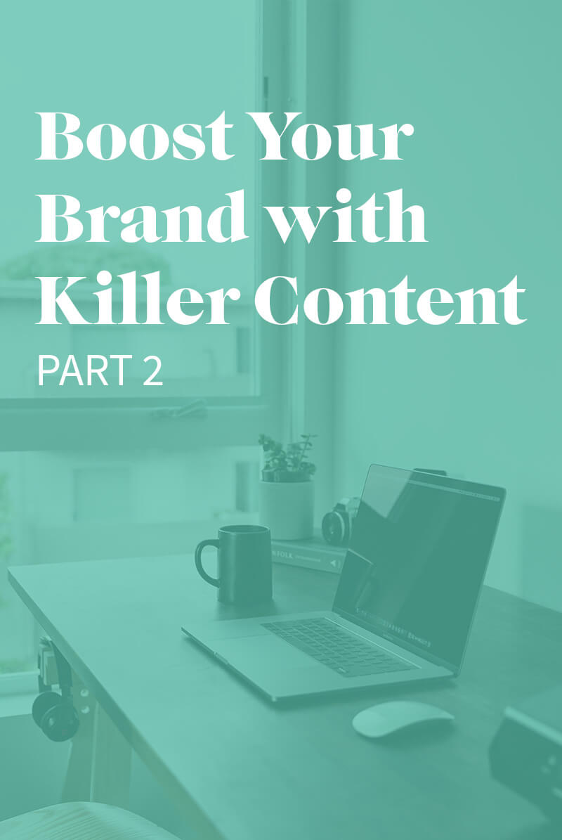 Graphic that says Boost Your Brand with Killer Content : Part 2