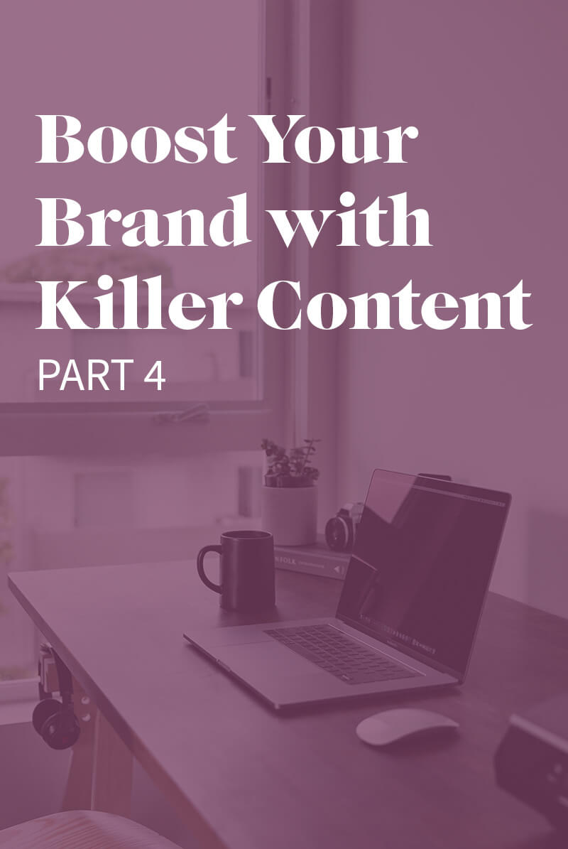 Graphic image that says Boost Your Brand with Killer Content: Part 4