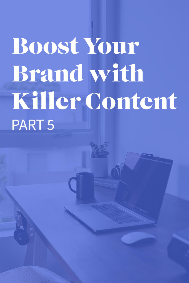 A computer on a desk with a mug of coffee with a text overlay that says boost your brand with killer content: part 5