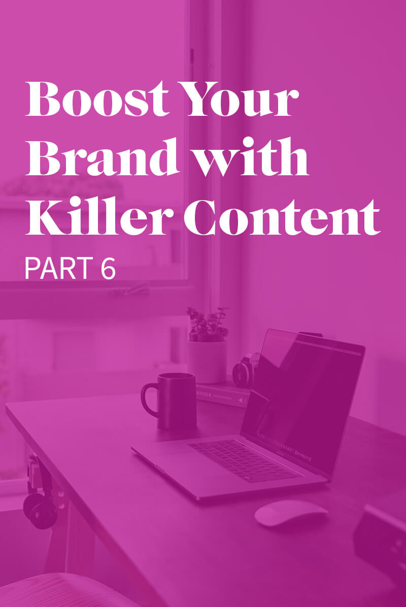 An image of a computer and a desk with a text overlay that says Boost Your Brand with Killer Content: Part 6